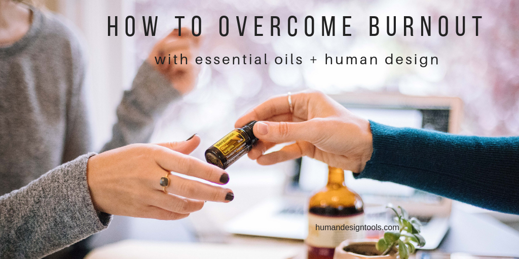 How to overcome burnout with human design and essential oils