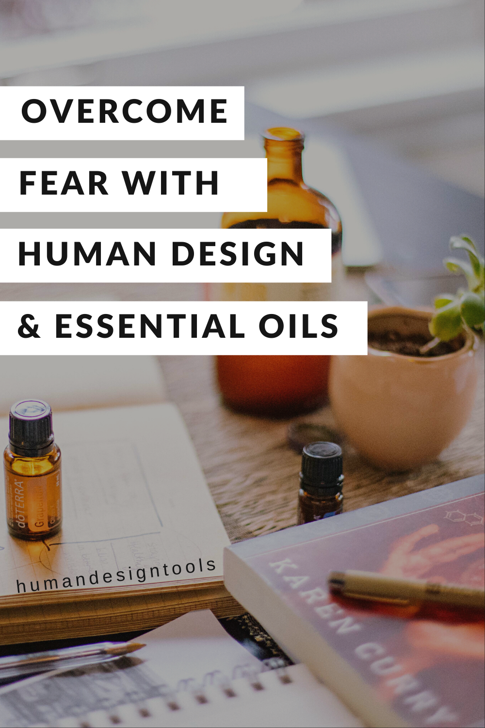 How to overcome fear with Human Design and essential oils